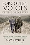 Forgotten Voices of the Great War: A History of World War I in the Words of the Men and Women Who Were There