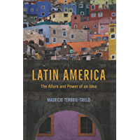 Latin America: The Allure and Power of an Idea (English Edition)