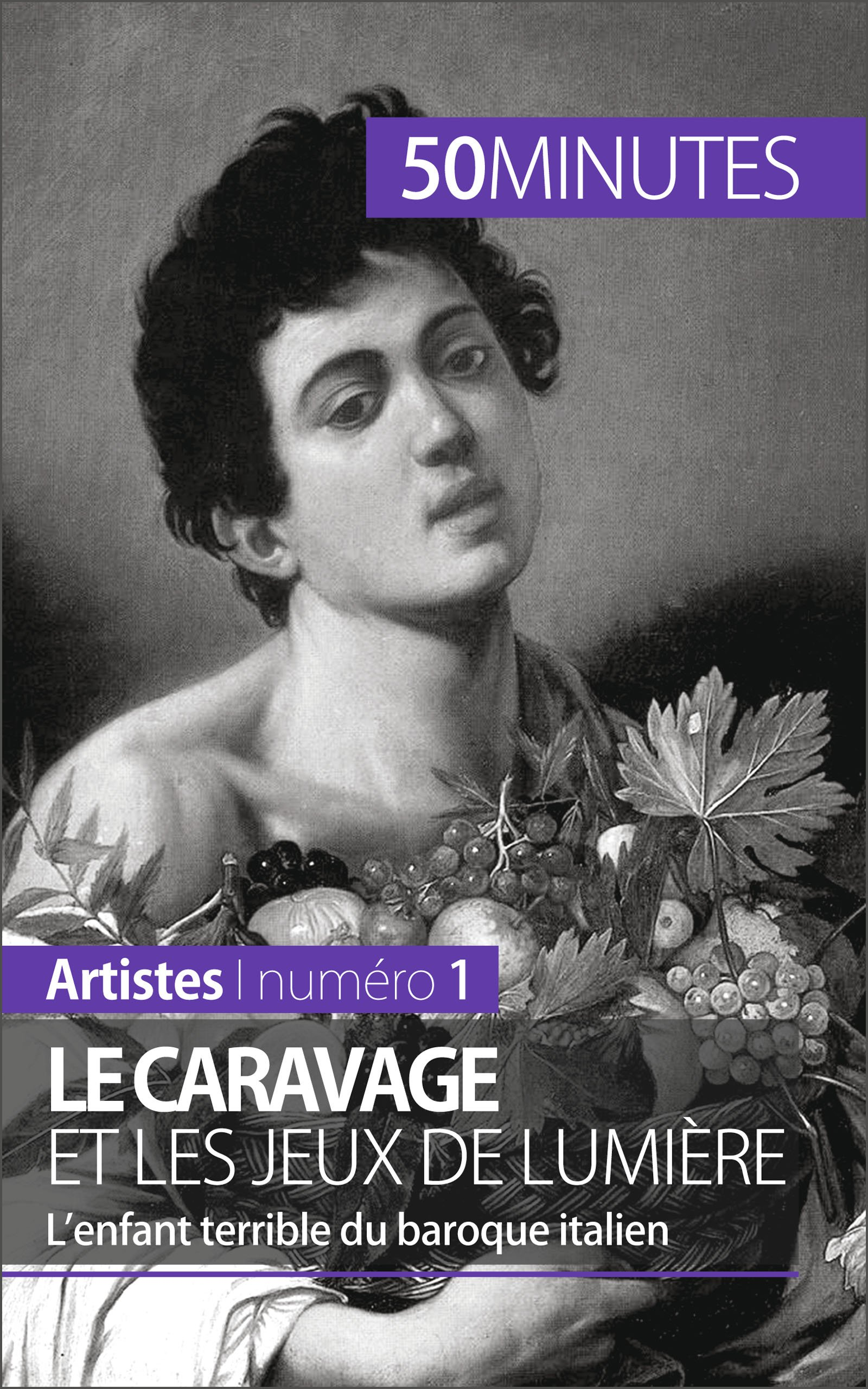 Le Caravage et les jeux de lumière: L'enfant terrible du baroque italien (Artistes t. 1) por Coline Franceschetto