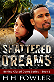 Shattered Dreams (Behind Closed Doors Book 1)