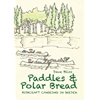 Paddles and Polar Bread: Bushcraft Canoeing in Sweden (English Edition)