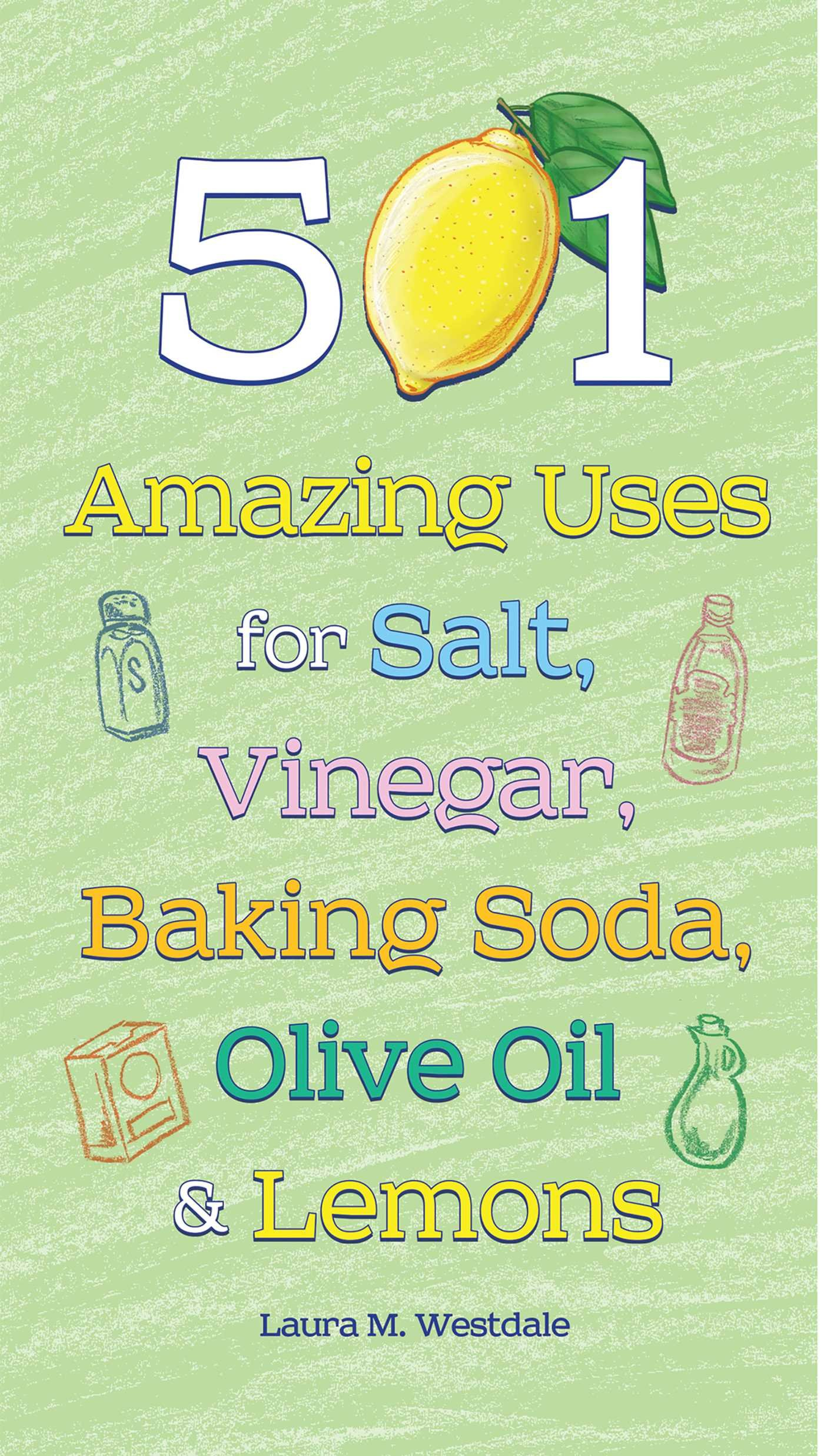 Read Online 501 Amazing Uses for Salt, Vinegar, Baking Soda, Olive Oil and Lemons pdf epub