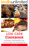 Low Carb Cookbook: Delicious And Healthy Low Carb Recipes For Burning Fat (Low Carb Diet Cookbook Book 1)