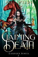 Claiming Death: A Reverse Harem Novel (Changer Series Book 2) Kindle Edition