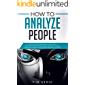 How to Analyze People: The Guide to Read and Influence People Like a Magician in 5 Minutes. Reading Body Language and Human Psychology. Overcome Social Anxiety and Small Talk Guide.