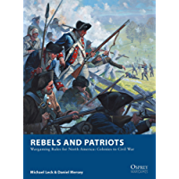 Rebels and Patriots: Wargaming Rules for North America: Colonies to Civil War (Osprey Wargames Book 23)