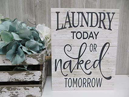 Wood Laundry Room Sign Laundry Today Or Naked Tomorrow Humorous Laundry Quote Home Decor Wooden Sign For Home Decor Sayings Wall Plaque Sign