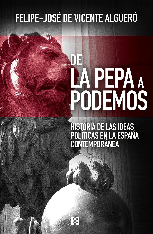 De La Pepa a Podemos: Historia de las ideas políticas en la España ...