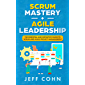 Scrum Mastery + Agile Leadership: The Essential and Definitive Guide to Scrum and Agile Project Management (English Edition)