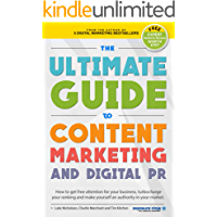 The Ultimate Guide to Content Marketing & Digital PR: How to get free attention for your business, turbocharge your ranking and establish yourself as an authority in your market