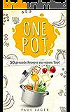 ONE POT: 50 gesunde Rezepte aus einem Topf, schnell - einfach - lecker!