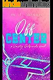 Off Center (Varsity Girlfriends Book 2)