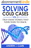 Solving Cold Cases Vol. 3: True Crime Stories that Took Years to Crack (English Edition)