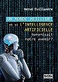 Un monde meilleur: Et si l'intelligence artificielle humanisait notre avenir ?