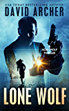 Lone Wolf - An Action Thriller Novel (A Noah Wolf Novel, Thriller, Action, Mystery Book 2) (English Edition)