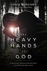 The Heavy Hands of God: A Devotional Written from the Heart of a Christian Missionary Kindle Edition