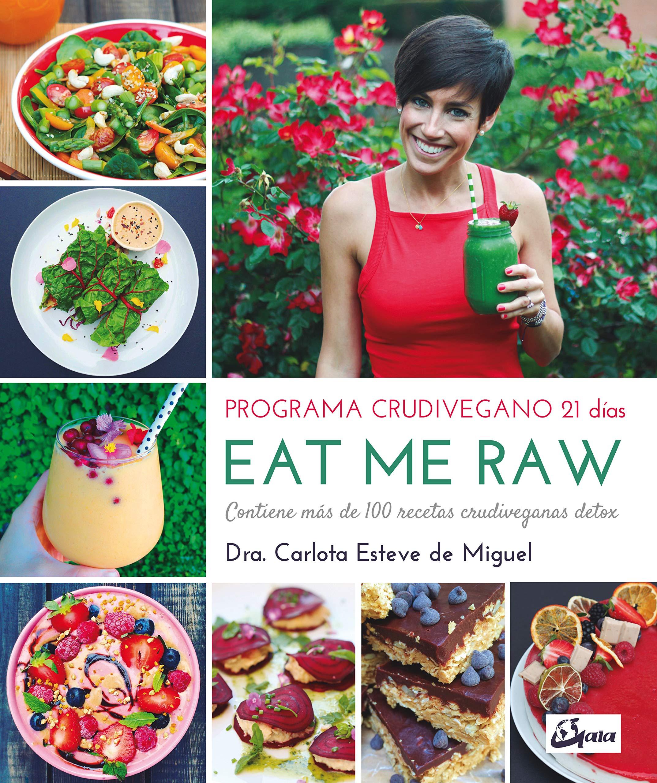 Eat Me Raw. Programa crudivegano 21 días. Contiene más de ...