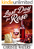Last Day For Rose: A Vineyard Winery Culinary Cozy Mystery (Midnight Winery Cozy Mystery Book 2)