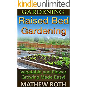 Gardening: Raised Bed Gardening: Vegetable and Flower Growing Made Easy! (Permaculture, agriculture, vegetable garden…
