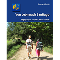Von León nach Santiago: Begegnungen auf dem Camino Francés (Camino Splitter - Impressionen von iberischen Jakobswegen in Wort und Bild)