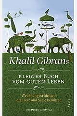 Khalil Gibrans kleines Buch vom guten Leben: Weisheitsgeschichten, die Herz und Seele berühren. MIt Lesebändchen (German Edition) Kindle Edition