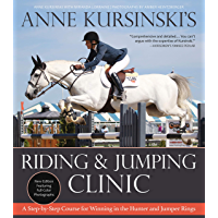 Anne Kursinski's Riding and Jumping Clinic: New Edition: A Step-by-Step Course for Winning in the Hunter and Jumper…