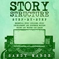 Story Structure: Step-by-Step: Essential Story Building, Story Development and Suspense Writing Tricks Any Writer Can Learn (Writing Best Seller, Volume 3)