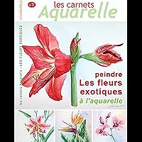 Les carnets aquarelle n°8: peindre les fleurs exotiques à l'aquarelle (French Edition)
