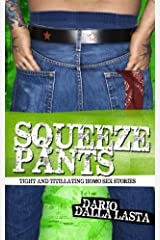 Squeeze Pants: Tight and Titillating Homo Sex Stories Kindle Edition