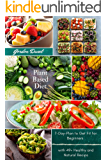 Plant Based Diet Cookbook: Improve Your Lifestyle Eating Healthy and Natural Food with Easy Recipes for Beginners