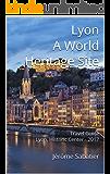 Lyon A World Heritage Site: Travel Guide Lyon, Historic Center - 2017