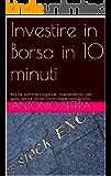 Investire in Borsa in 10 minuti: Anche somme cospicue, mantenendo per anni, senza dover controllare ogni giorno