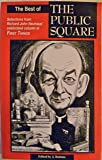 The best of The Public square: Selections from Richard John Neuhaus' celebrated column in First things