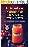 All American Pressure Canner Cookbook: Top 50 Pressure Canning Recipes-Economical And Well Balanced Diet Throughout The Year