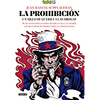 La prohibición: Un siglo de guerra a las drogas. De las restricciones al cultivo del opio, la coca y el cannabis a la intervención de Estados Unidos en América Latina