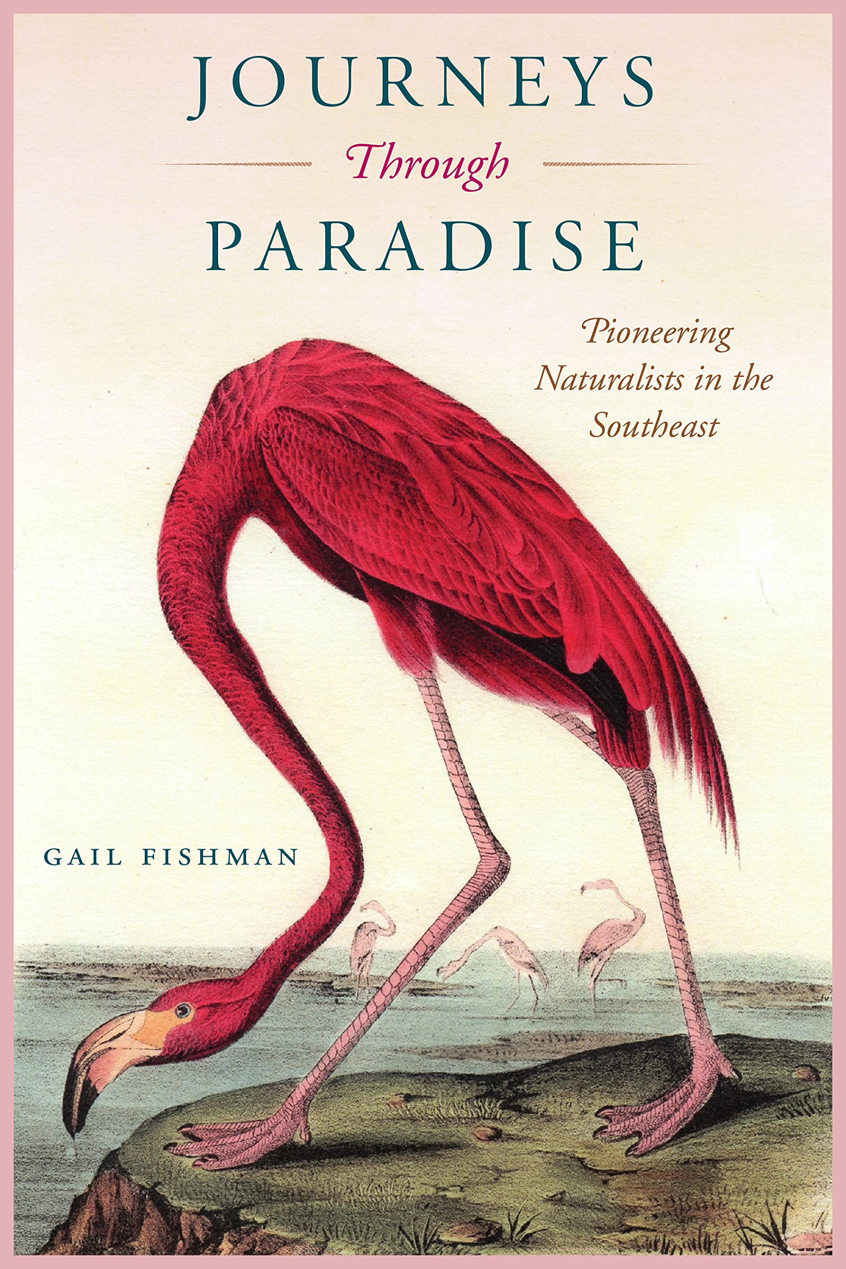 Journeys Through Paradise: Pioneering Naturalists in the Southeast