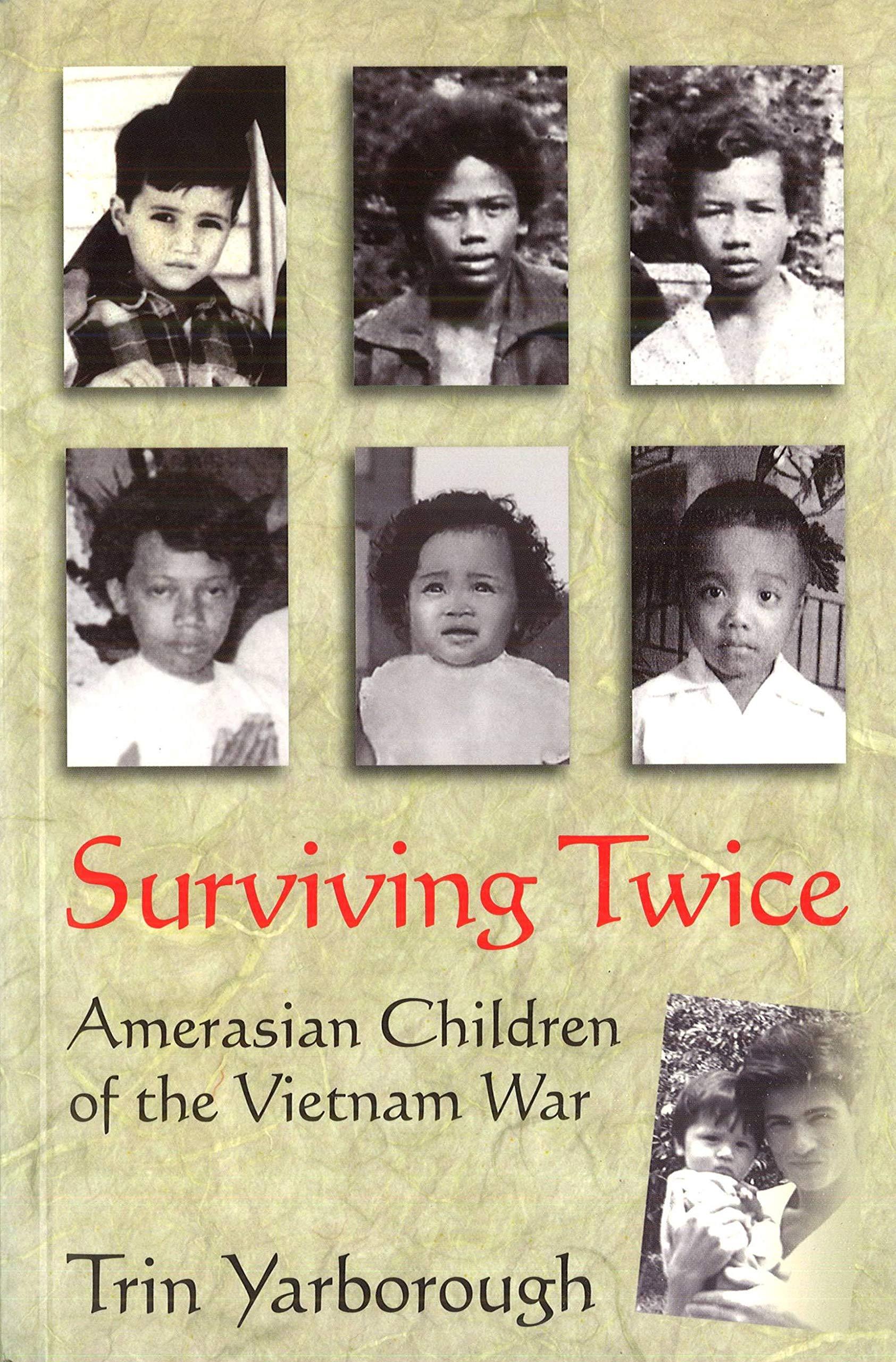 Surviving Twice Amerasian Children Of The Vietnam War Yarborough Trin 9781574888652 Amazon Com Books