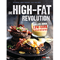 Die High-Fat-Revolution: Schlank durch Low-Carb-Ernährung