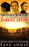 Orphaned, Betrayed & Cherished by Her Foreign Artist (Orphan Brides of Thornward Book1)
