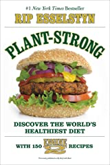 Plant-Strong: Discover the World's Healthiest Diet--with 150 Engine 2 Recipes Kindle Edition