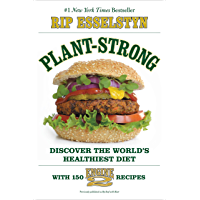 Plant-Strong: Discover the World's Healthiest Diet--with 150 Engine 2 Recipes (English Edition)