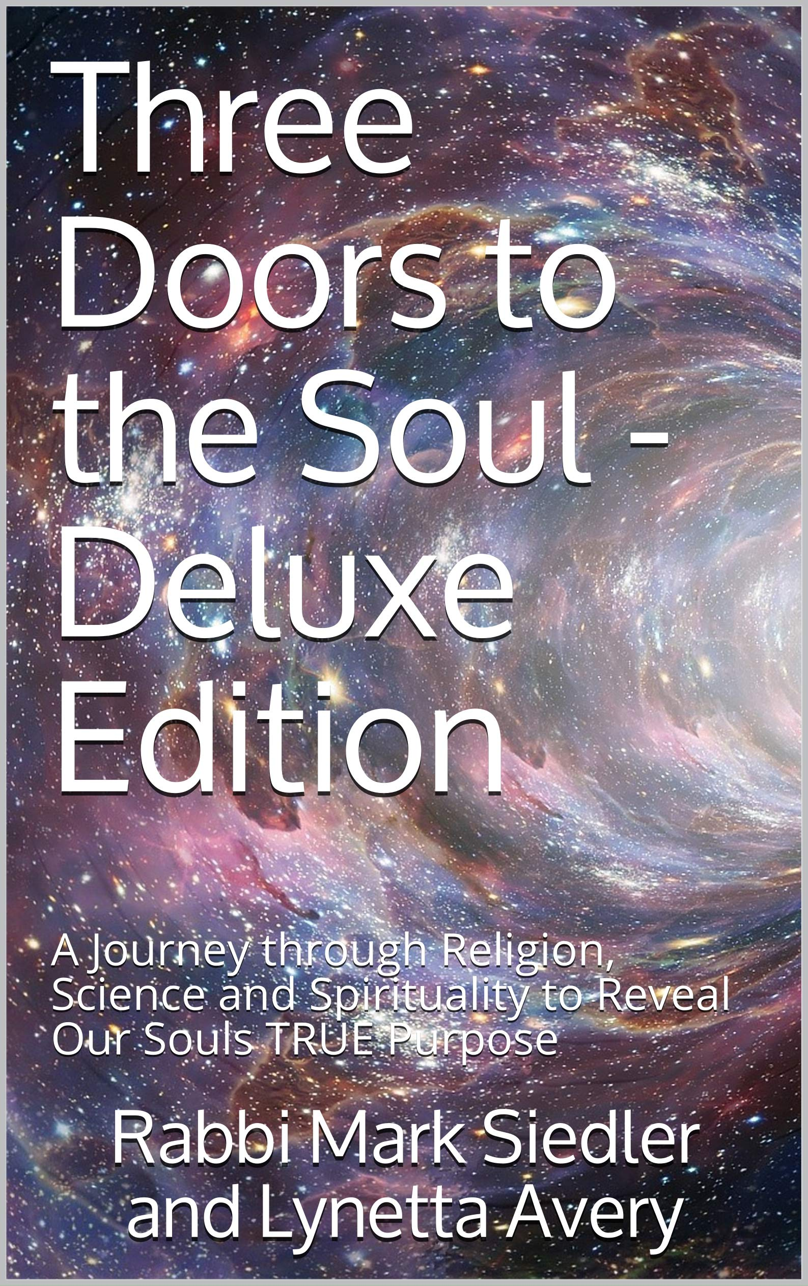 Three Doors To The Soul   Deluxe Edition  A Journey Through Religion Science And Spirituality To Reveal Our Souls TRUE Purpose  Mark And Lynetta Book 1   English Edition