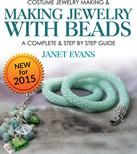 Costume Jewelry Making & Making Jewelry With Beads : A Complete & Step by Step Guide: (Special 2 In 1 Exclusive Edition)