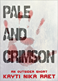 Pale and Crimson: A Dystopian Horror Short Story (The Outsider Chronicles Book 0)