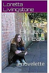Where Angels Tread: a novelette Kindle Edition