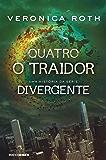 Quatro: O Traidor: uma história da série Divergente
