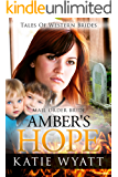 Mail Order Bride: Amber's Hope: Inspirational Pioneer Romance (Historical Tales of Western Brides series Book 22)