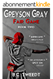 Greyson Gray: Fair Game (Funny Action Series for Boys and Girls Age 9-12) (The Greyson Gray Series) (English Edition)