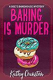 Baking is Murder (Bee's Bakehouse Mysteries Book 1)