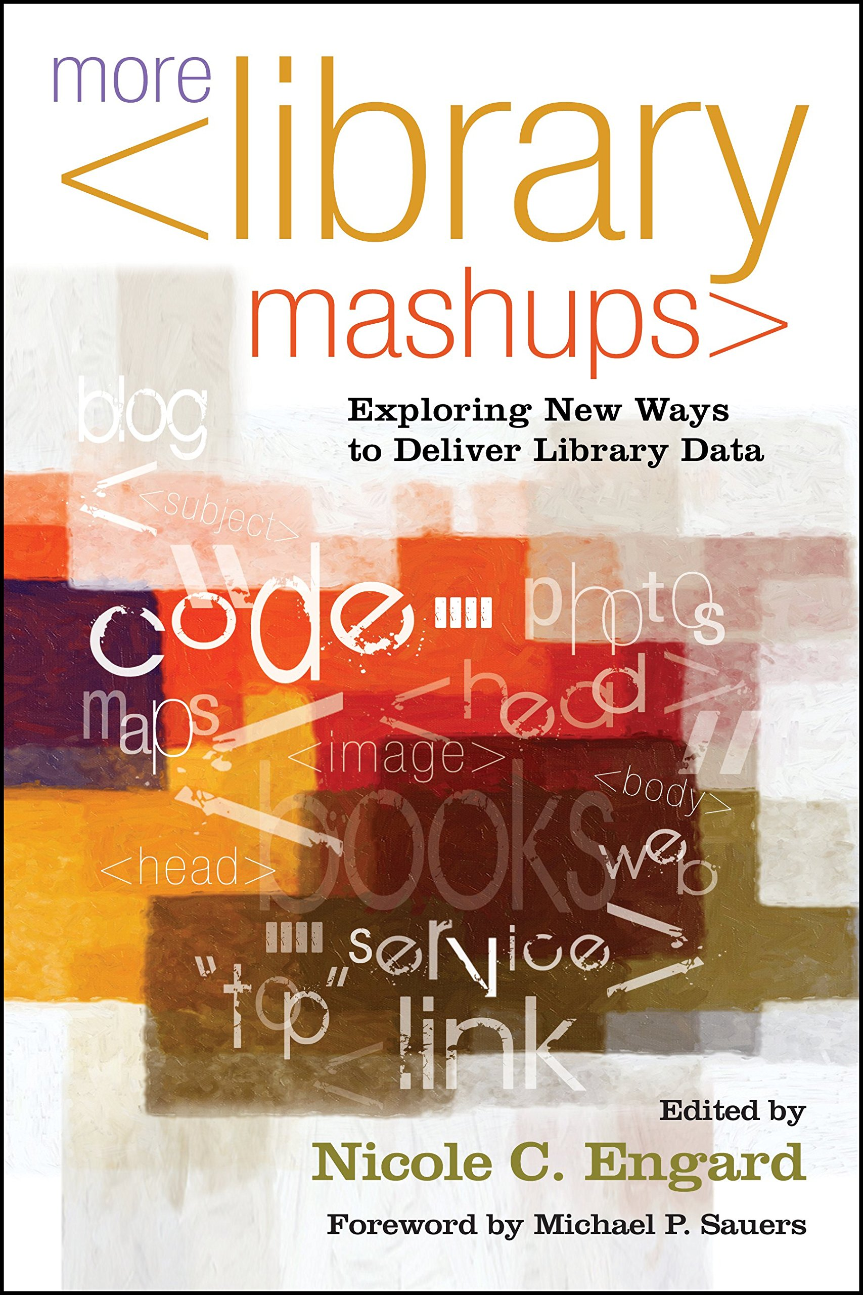 More Library Mashups: Exploring New Ways to Deliver Library Data:  Amazon.co.uk: Nicole C Engard: 9781573874984: Books